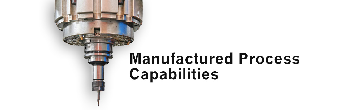 Manufactured Process Capabilities